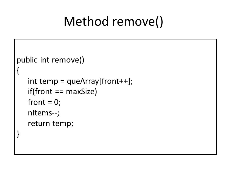 Method remove() public int remove() { int temp = queArray[front++];